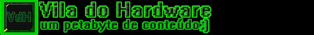 Vila do Hardware - um petabyte de conteúdo ;)