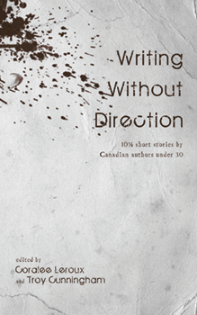 Writing Without Direction: 10 1/2 Short Stories by Canadian Authors under 30