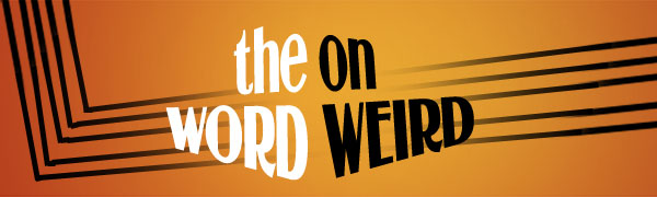 The Word On Weird
