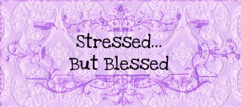 Stressed...But Blessed