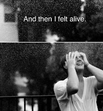 And then i felt alive.