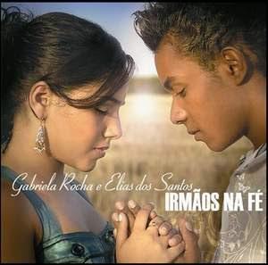 Gabriela Rocha e Elias Santos – Irmãos de Fé (2008)