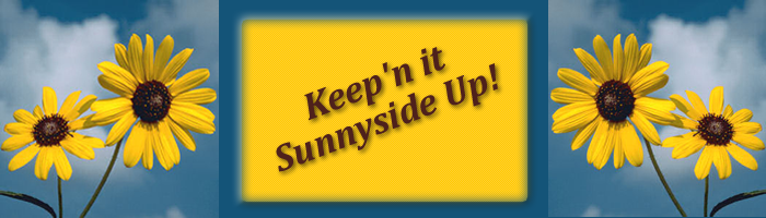 Keep'n it sunny side up!