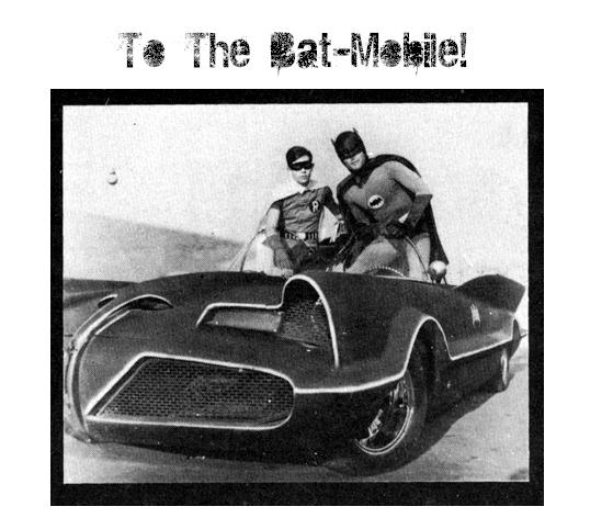 To The Bat-Mobile!