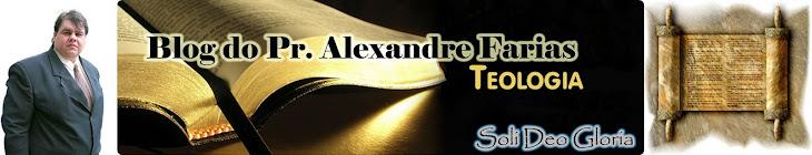 Blog  Teológico Pr. Alexandre Farias
