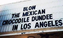 Blow the Mexican Crocodile Dundee in Los Angeles