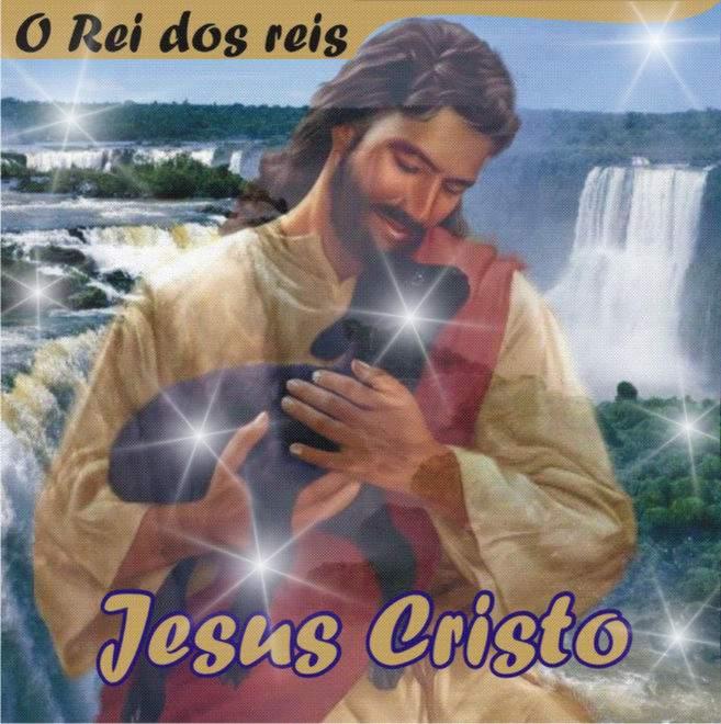 ***  Jesus Cristo O Rei dos reis do Universo  ***