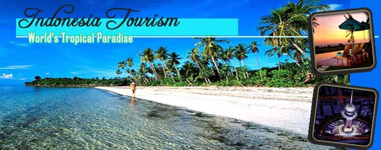 Indonesia Tourism : World's Tropical Paradise