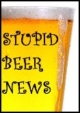 Stupid Beer News