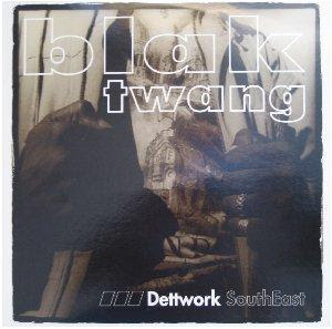 Blak Twang - Dettwork South East