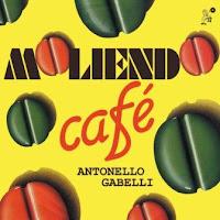ANTONELLO GABELLI - Moliendo   CafГ© (2010)
