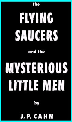The Flying Saucers and the Mysterious Little Men by J.P. Cahn