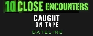 """10 Close Encounters Caught on Tape"" (Crpd)"