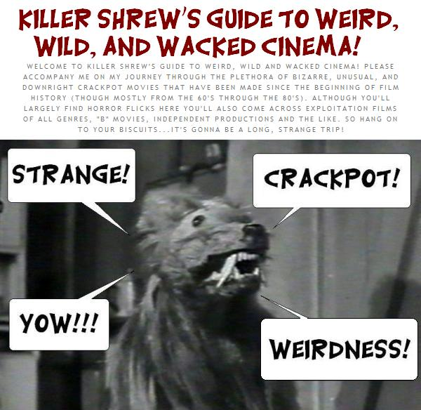 Killer Shrew's Guide to Weird, Wild and Wacked Cinema