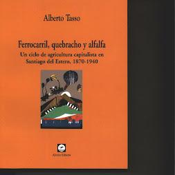 Ferrocarril, quebracho y alfalfa. Un ciclo de agricultura capitalista Santiago del Estero 1870-1940