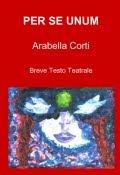 Per Se Unum di Arabella Corti