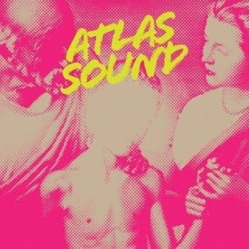 Atlas Sound - Let The Blind Lead Those Who Can See But Cannot Fe