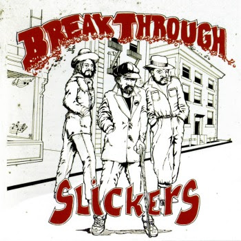the slickers, break through