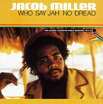 jacob+miller+who+say+jah+no+dread