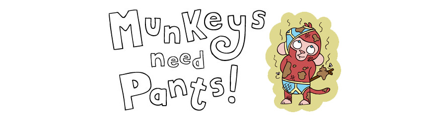 Munkeys need pants!