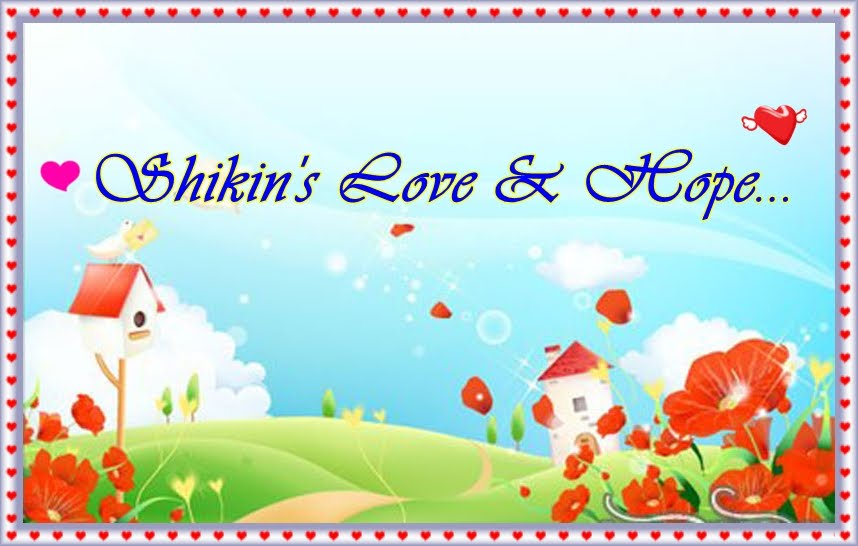 Shikin's Love & Hope!