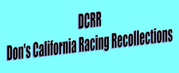 DON'S CALIFORNIA RACING RECOLLECTIONS