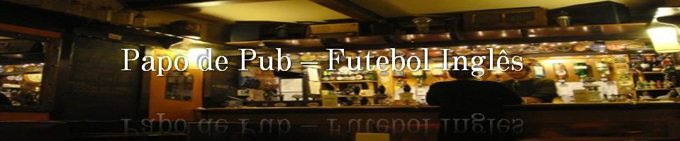 Papo de Pub - Futebol Inglês