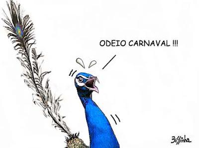 Charge de Bessinha, de um pavão meio depenado dizendo que odeia carnaval