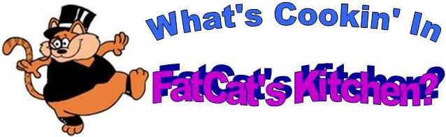 What's Cookin' In FatCat's Kitchen?