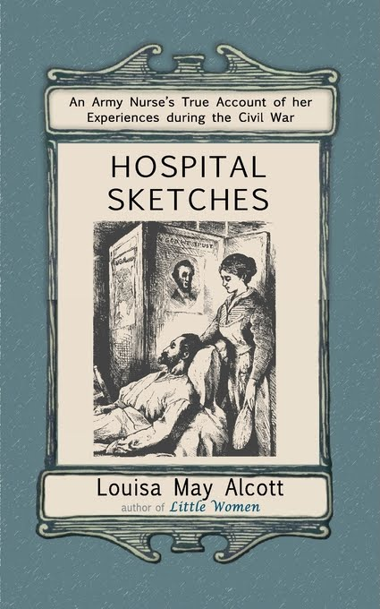 hospital sketches Alcott in 1862 served as a nurse in georgetown, dc during the civil war she wrote home what she observed there those harrowing and sometimes humorous letters compiled make up hospital sketches.