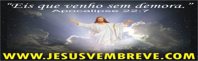 JESUS VEM BREVE ! * Mensagens * Vídeos * Atualidades * Os Sinais da  Volta de Jesus Cristo