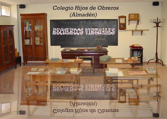 RECUERDOS VIRTUALES COLEGIO HIJOS DE OBREROS (ALMADEN)