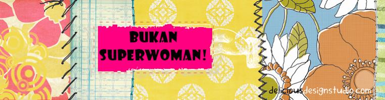 Bukan Superwoman!