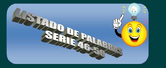 LISTADO DE PALABRAS - RESPUESTAS SERIE 46-50