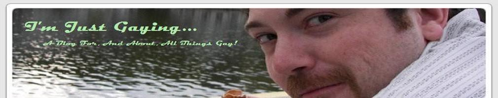 I'm Just Gaying...