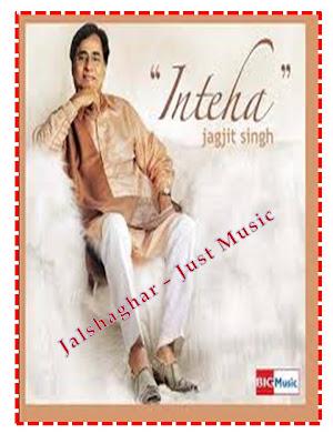 Inteha(2009) Ghazal by Jagjit Singh Free Mp3 Download ...