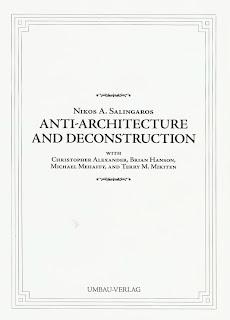 Anti Architecture And Deconstruction Nikos A Salingaros