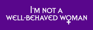 I'm Not A Well-Behaved Woman