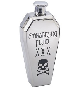 Unless you've tried our embalming fluid, you haven't lived. ...