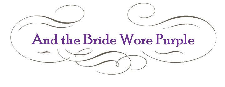 And the Bride Wore Purple