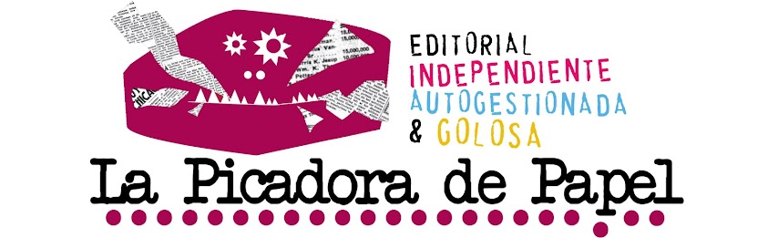LA PICADORA DE PAPEL - editorial independiente, autogestionada & golosa
