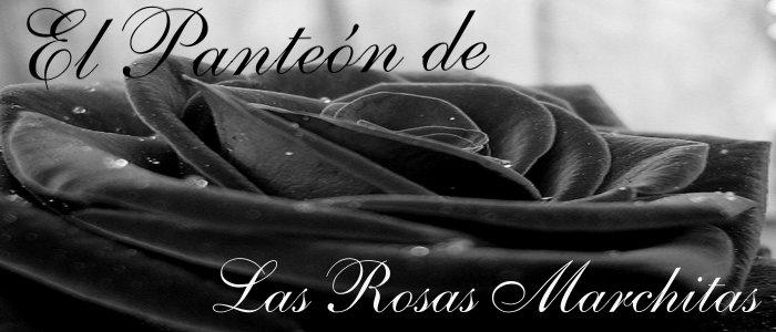 El panteon de las rosas marchitas
