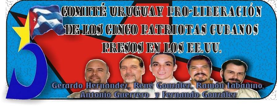 Cte Uruguay Pro-Liberacion de los 5 Patriotas cubanos presos en los EE.UU