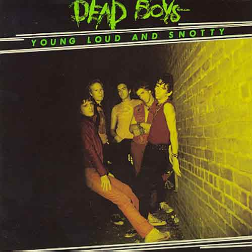 Young  Loud and Snotty  1977 Dead Boys We Have Come For Your Children