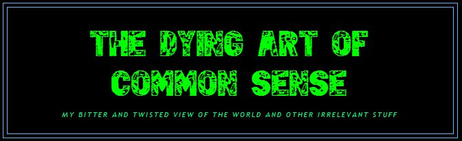 The Dying Art Of Common Sense