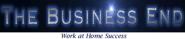 The Business End: Work at Home Success!