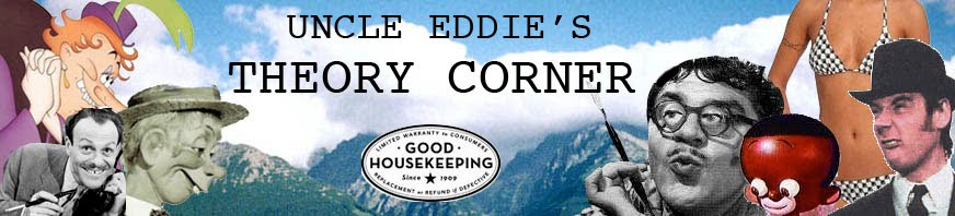 UNCLE EDDIE&#39;S THEORY CORNER!