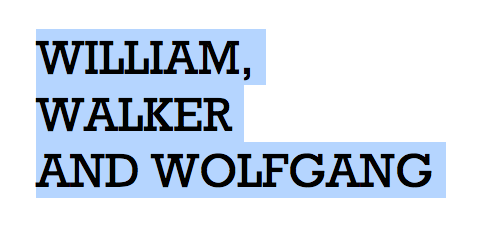WILLIAM, WALKER AND WOLFGANG
