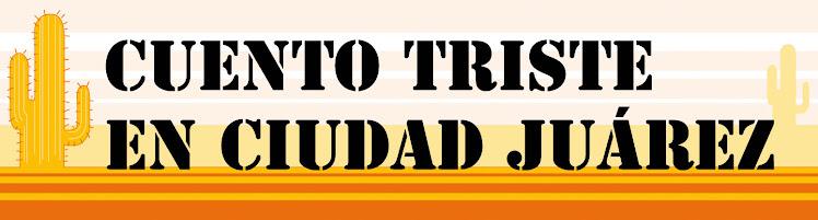 CUENTO TRISTE EN CIUDAD JUAREZ