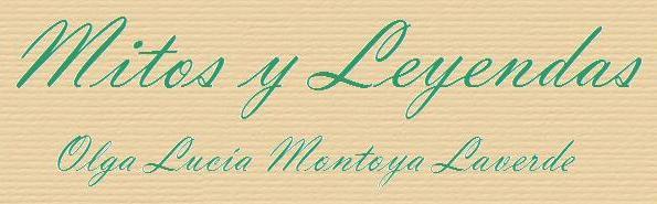 Mitos y Leyendas de Olga Lucía Montoya Laverde
